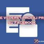 Come vedere i profili privati su Facebook