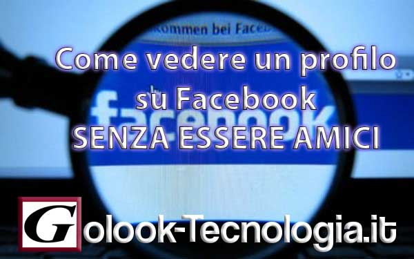 come vedere profilo su facebook senza essere amici