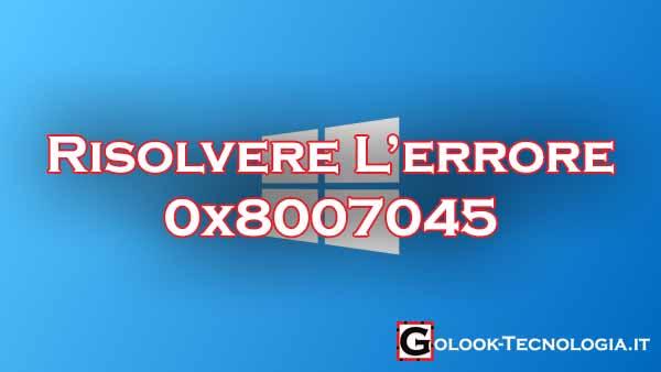 errore 0x8007045 installazione windows
